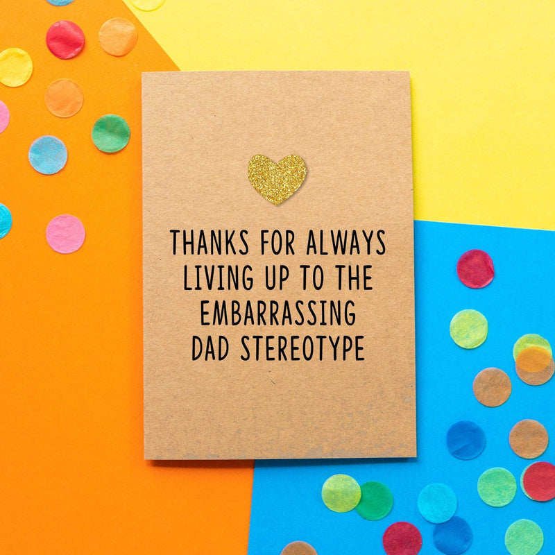 Funny Dad Birthday Card | Thanks For Living Up To The Embarrassing Dad Stereotype - Bettie Confetti