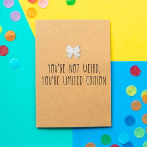 Funny Friendship Card | You're Not Weird, You're Limited Edition - Bettie Confetti