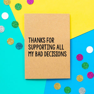Funny Mother's Day Card | Thanks For Supporting All My Bad Decisions - Bettie Confetti
