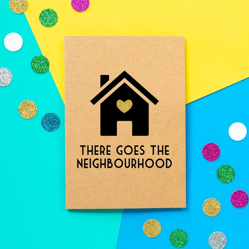 Funny New Home Card | There Goes The Neighbourhood - Bettie Confetti