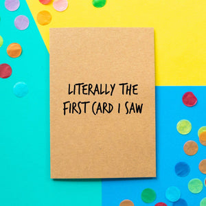 Funny Birthday Card | Literally The First Card I Saw - Bettie Confetti