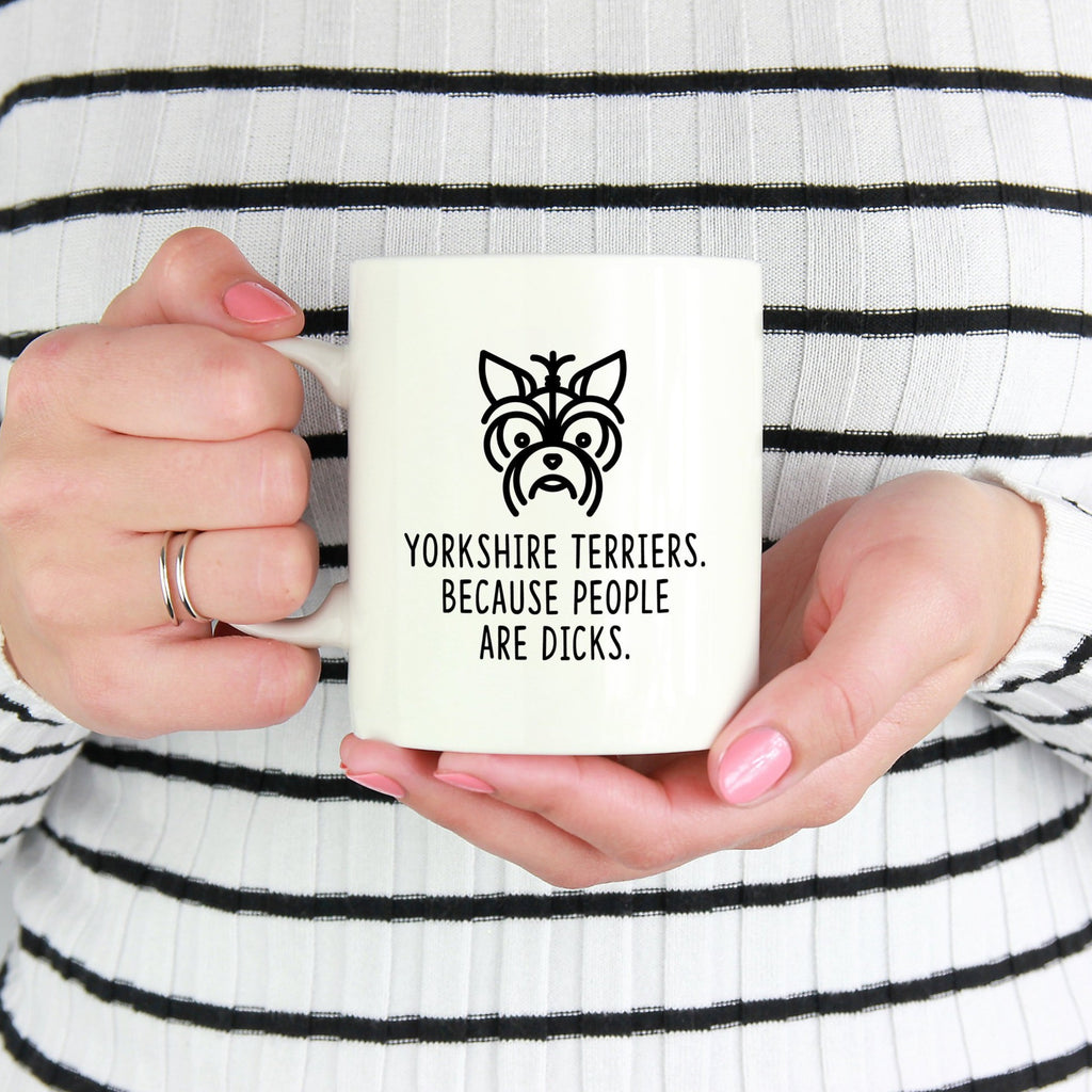 Yorkshire Terrier Mug | Yorkshire Terriers. Beacause People Are Dicks. - Bettie Confetti