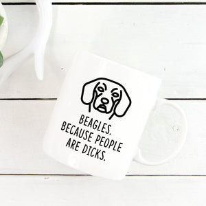 Funny Beagle Mug | Beagles. Because People Are Dicks.-Bettie Confetti