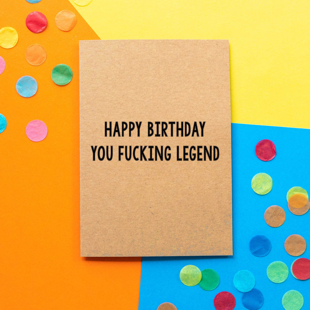 Funny Birthday Card | Happy Birthday You Fucking Legend - Bettie Confetti