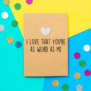 Funny Valentines Card | I Love That You're As Weird As Me - Bettie Confetti