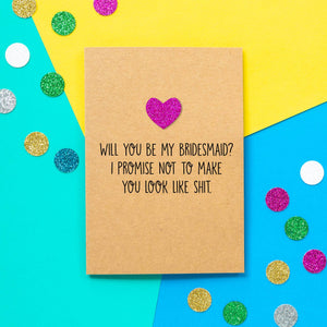 Funny Bridesmaid Card | Will You Be My Bridesmaid? I promise not to make you look like shit - Bettie Confetti
