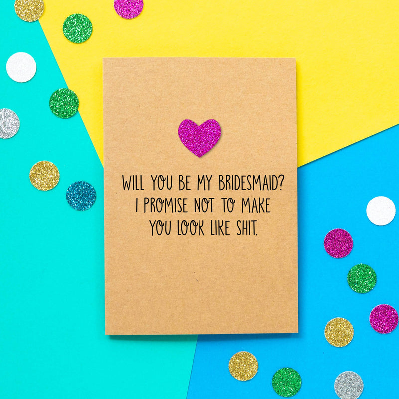 Funny Bridesmaid Card | Will You Be My Bridesmaid? I promise not to make you look like shit-Bettie Confetti