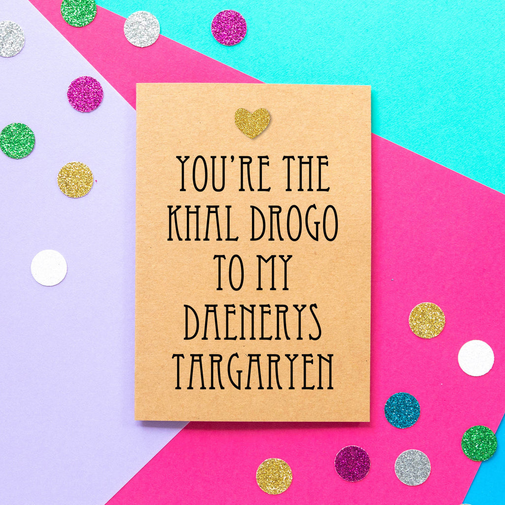 Funny Game Of Thrones Valentine Card | You're The Khal Drogo To My Daenerys Targaryen - Bettie Confetti