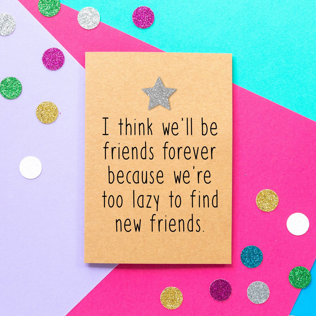 Funny Friend Birthday Card | Too Lazy To Find New Friends - Bettie Confetti