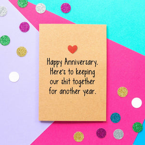 Funny Anniversary Card | Here's To Keeping Our Shit Together For Another Year - Bettie Confetti