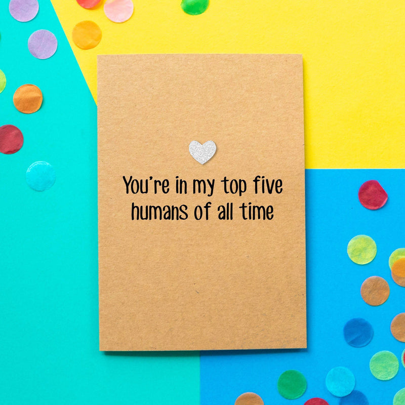 Funny Birthday Card | You're In My Top Five Humans of All Time - Bettie Confetti