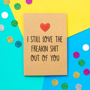 Funny Anniversary Card | I Still Love The Shit Out Of You - Bettie Confetti