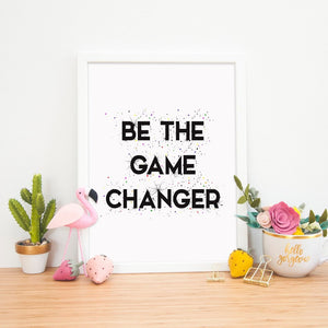 Inspirational Print | Be The Game Changer - Bettie Confetti