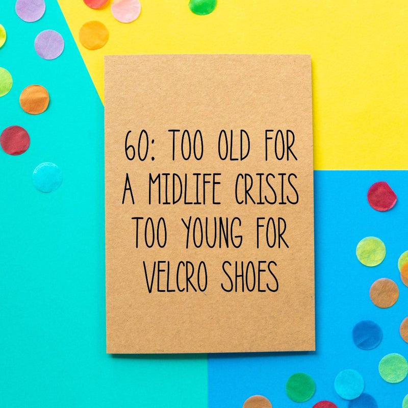Funny 60th Birthday card | Too Old For A Midlife Crisis Too Young For Velcro Shoes - Bettie Confetti