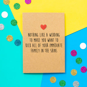 Funny Engagement Card | Nothing Like A Wedding To Make You Want to Kick All Of Your Immediate Family in the Shins - Bettie Confetti