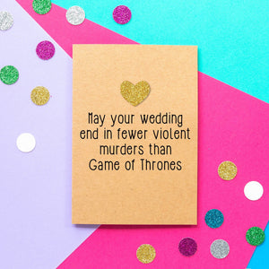 Funny Wedding Card: May your wedding end in fewer violent murders than Game of Thrones - Bettie Confetti