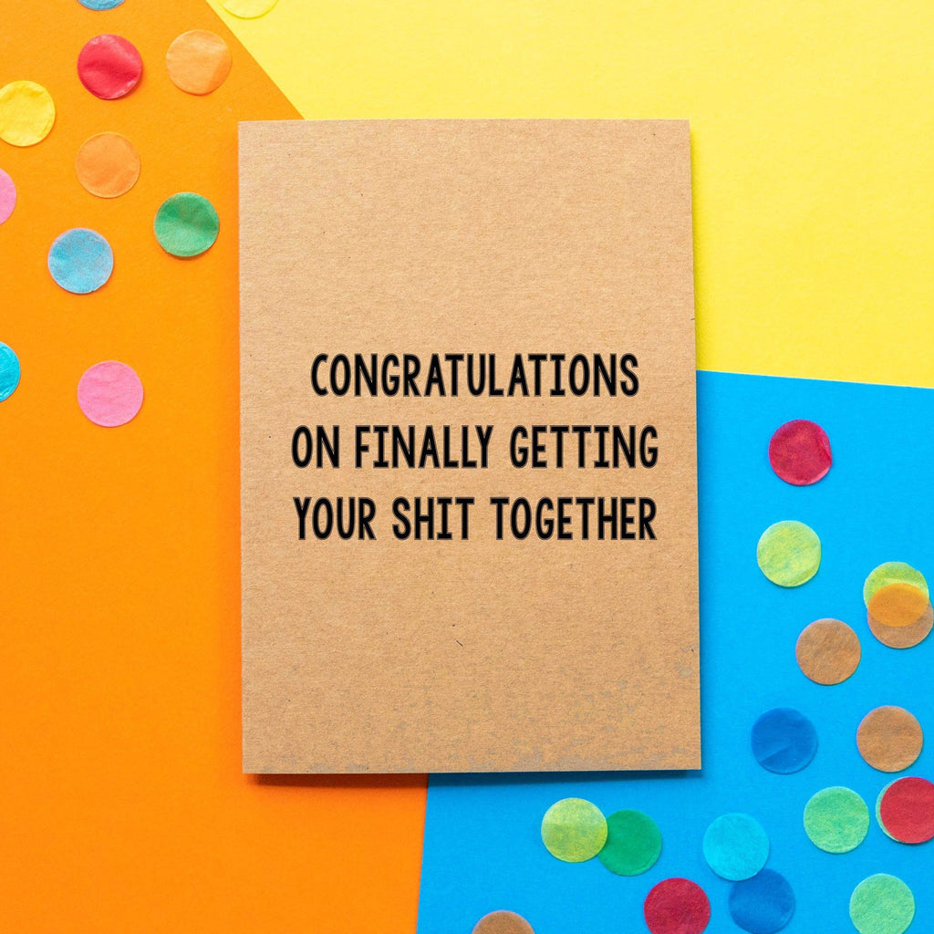 Funny Graduation Card | Congratulations On Finally Getting Your Shit Together - Bettie Confetti