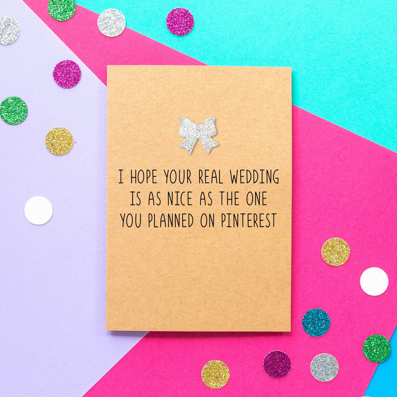 Funny Bride To Be Card | Hope Your Real Wedding Is As Nice As The One You Planned On Pinterest - Bettie Confetti