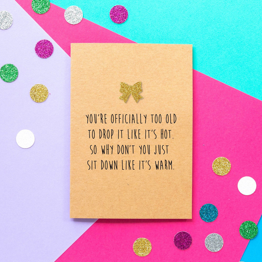 Funny Birthday Card | Too Old To Drop It Like It's Hot - Bettie Confetti