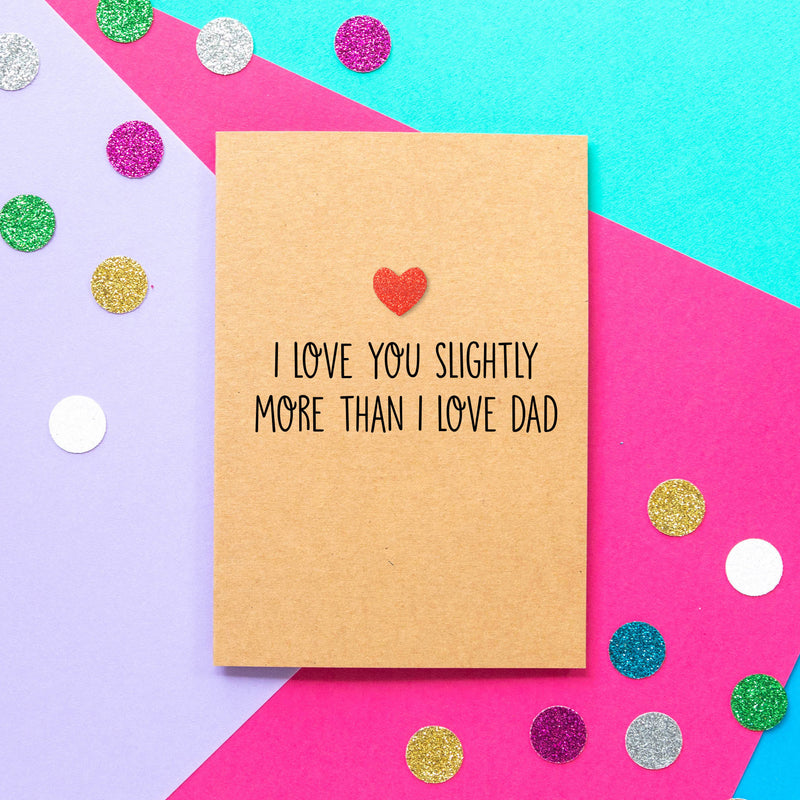 Funny Mothers Day Card | I Love You Slightly More Than Dad - Bettie Confetti