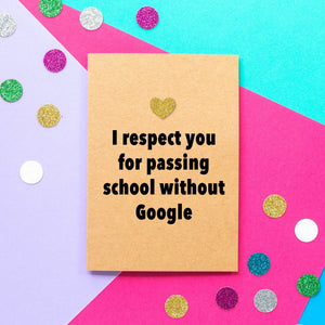 Funny Mothers Day Card | I Respect You For Passing School Without Google - Bettie Confetti