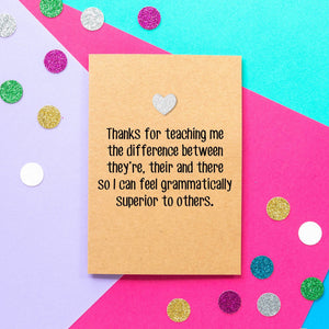 Funny Mother's Day Card | Thanks For Teaching Me The Difference Between They're There and Their so I can Feel Grammatically Superior Others - Bettie Confetti