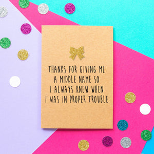 Funny Mother's Day Card | Thanks For Giving Me A Middle Name So I Always Knew When I Was In Proper Trouble - Bettie Confetti