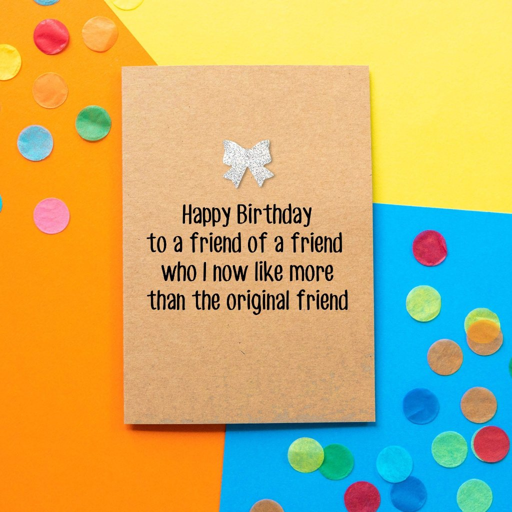 Funny Birthday Card | Friend Of A Friend - Bettie Confetti