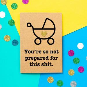 Funny Expecting Card | You're So Not Prepared For this Shit-Bettie Confetti