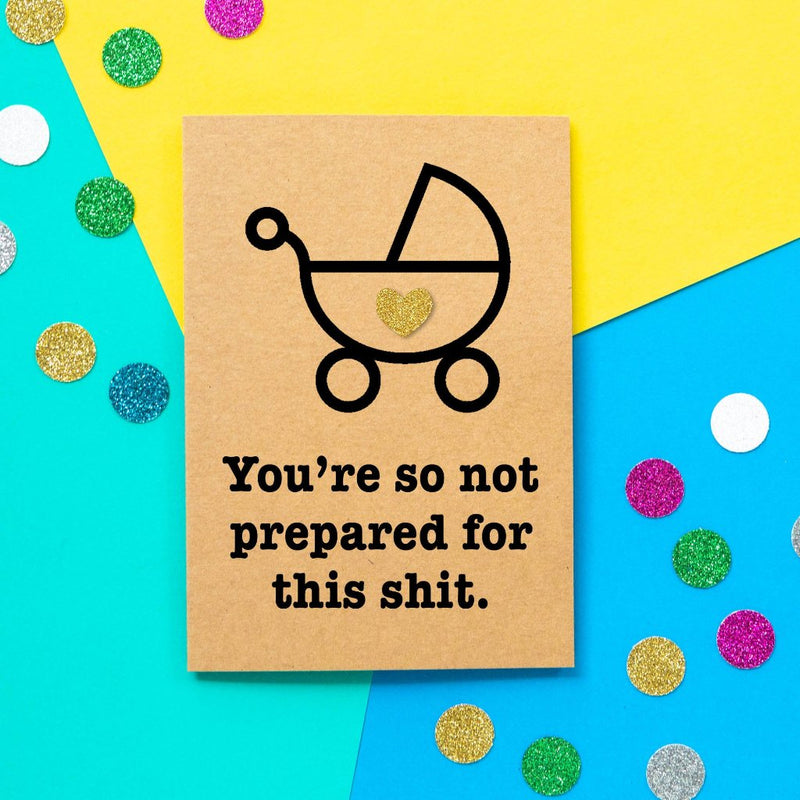 Funny Expecting Card | You're So Not Prepared For this Shit - Bettie Confetti