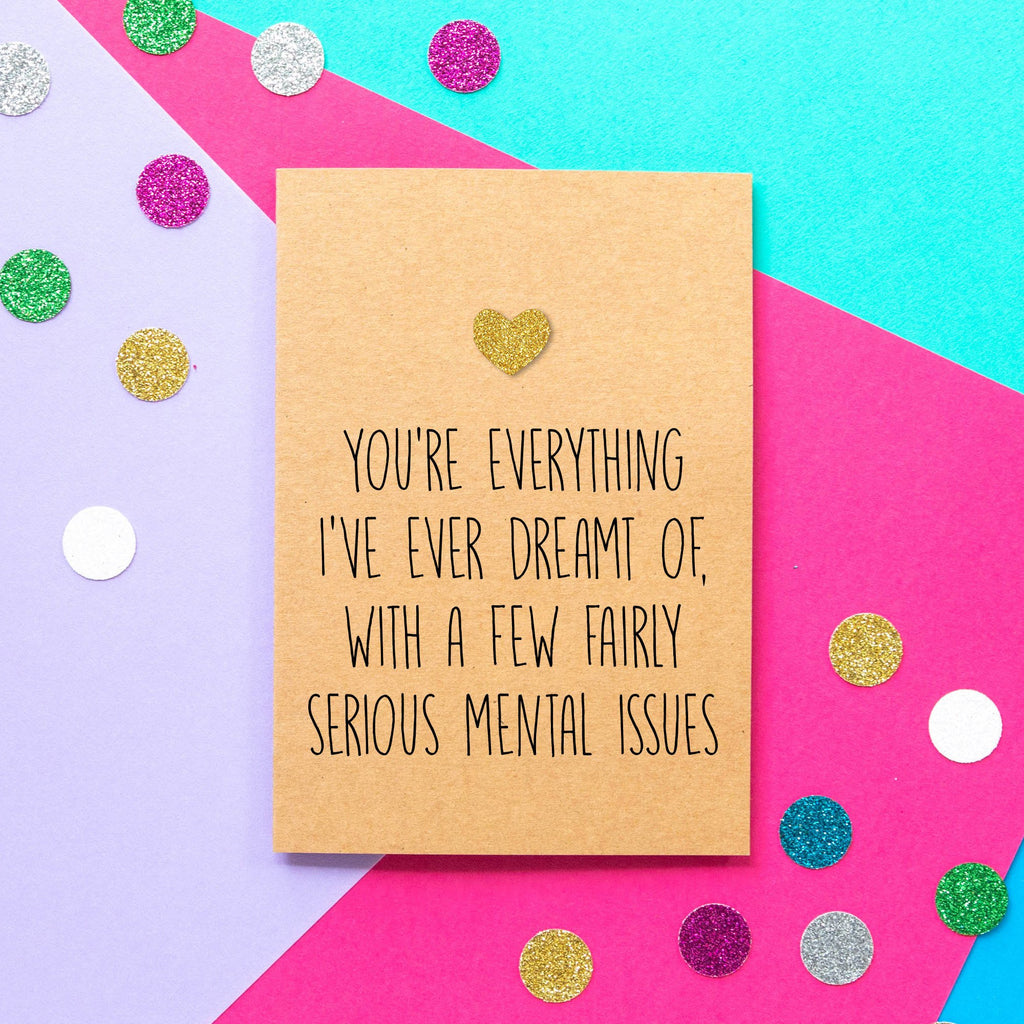 Funny Valentine's Day Card | You're everything I've ever dreamt of with a few serious mental issues - Bettie Confetti