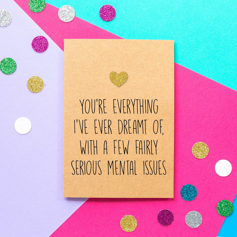 Funny Valentine's Day Card | You're everything I've ever dreamt of with a few serious mental issues-Bettie Confetti