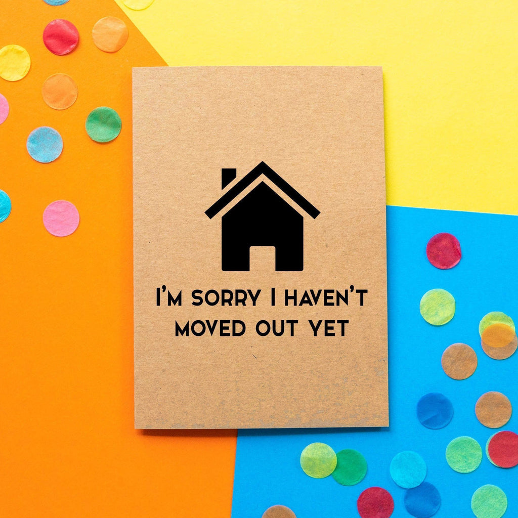 Funny Mothers Day Card | Sorry I haven't moved out yet - Bettie Confetti