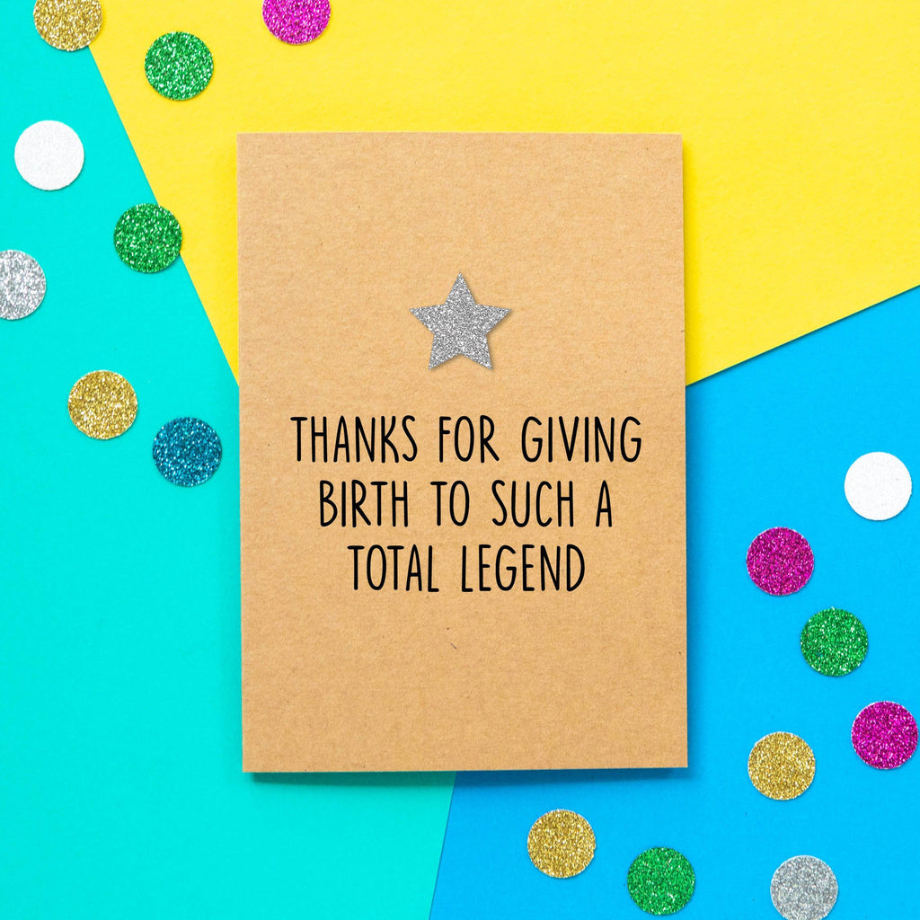 Funny Mothers Day Card | Thanks For Giving Birth To Such A Total Legend - Bettie Confetti