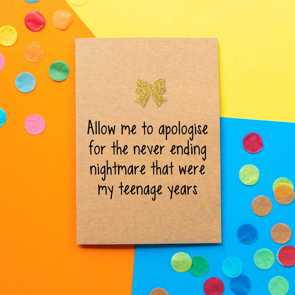 Funny Mothers Day Card | Allow Me To Apologise For The Never Ending Nightmare That Were My Teenage Years - Bettie Confetti