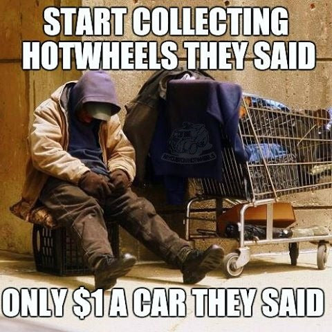 Hot Wheels Meme: Start Collecting Hot Wheels They Said. They're Just a Dollar They Said