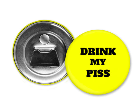 DRINK MY PISS - Magnet with Bottle Opener