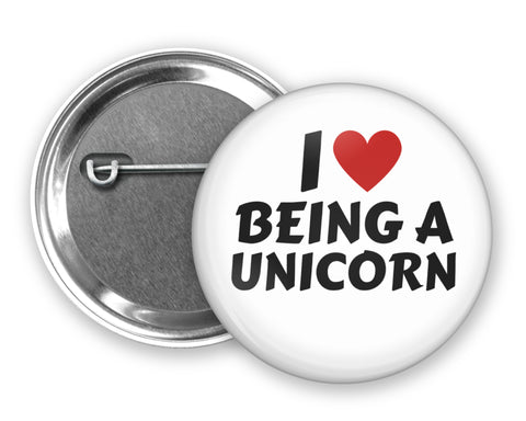 I LOVE BEING A UNICORN - Badge Pinback Button