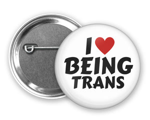 I LOVE BEING TRANS - Badge Pinback Button