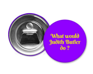 WHAT WOULD JUDITH BUTLER DO? - Magnet with Bottle Opener