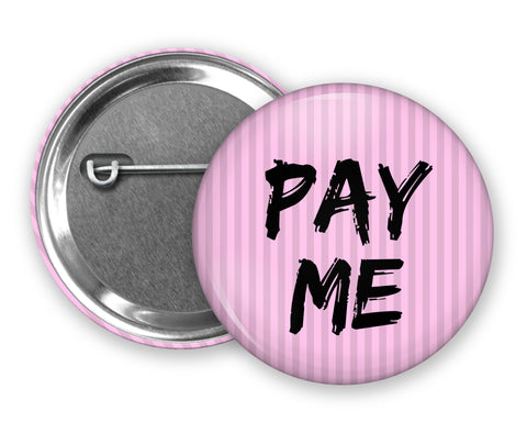 PAY ME - Badge Pinback Button