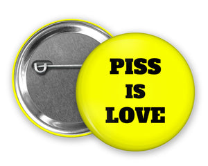 PISS IS LOVE - Badge Pinback Button