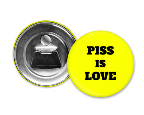 PISS IS LOVE - Magnet with Bottle Opener