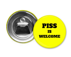 PISS IS WELCOME - Magnet with Bottle Opener