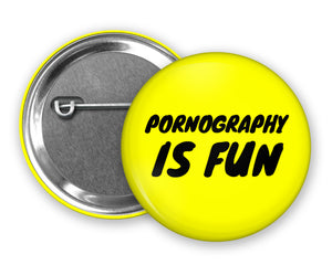 PORNOGRAPHY IS FUN - Badge Pinback Button