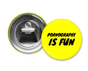 PORNOGRAPHY IS FUN - Magnet with Bottle Opener