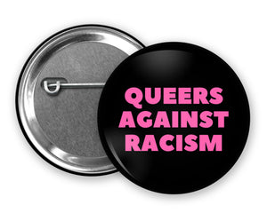 QUEERS AGAINST RACISM - Badge Pinback Button