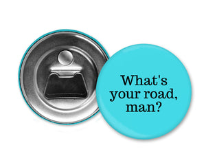 WHAT'S YOUR ROAD, MAN? - Magnet with Bottle Opener