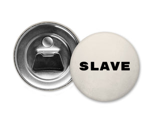 SLAVE - Magnet with Bottle Opener