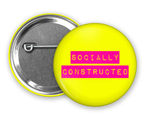 SOCIALLY CONSTRUCTED - Badge Pinback Button
